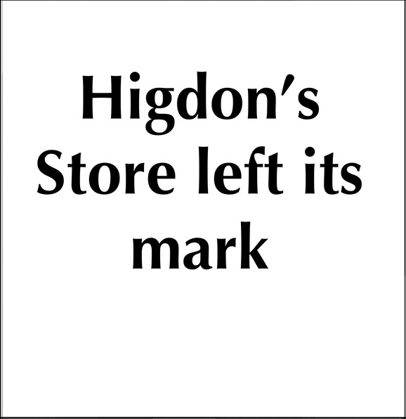 Higdon's Store left its mark PLACEHOLDERy